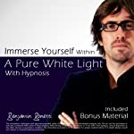 Immerse Yourself Within a Pure White Light: Plus Bestselling Relaxation Audio | Benjamin P Bonetti