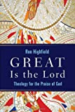 img - for Great Is the Lord: Theology for the Praise of God book / textbook / text book