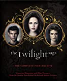 The Twilight Saga: The Complete Film Archive: Memories, Mementos, and Other Treasures from the Creative Team Behind the Beloved Motion Pictures