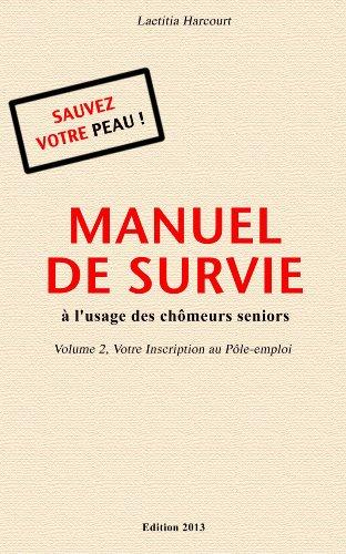 Couverture du livre MANUEL DE SURVIE à l'usage des chômeurs seniors Volume 2 Votre Inscription au Pôle emploi