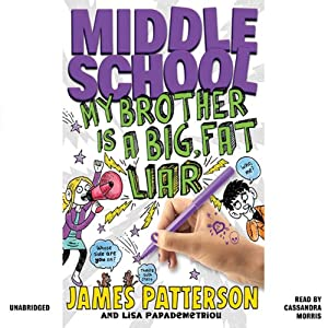 Middle School: My Brother Is a Big, Fat Liar | [James Patterson, Lisa Papademetriou]
