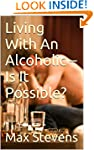 Living With An Alcoholic - Is It Poss...