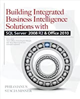 Building Integrated Business Intelligence Solutions with SQL Server 2008 R2 & Office 2010 Front Cover