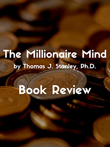 Review: The Millionaire Mind By Thomas J. Stanley, Ph.D. Book Review