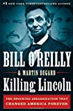 Killing Lincoln: The Shocking Assassination that Changed America Forever 1st (first) edition by OReilly, Bill, Dugard, Martin published by Henry Holt and Co. (2011) [Hardcover]
