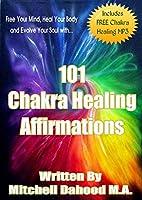Chakra Healing: 101 Chakra Healing Affirmations With 60 Minute Chakra Healing Music MP3 (English Edition)