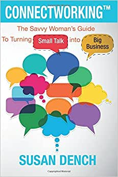 Connectworking: The Savvy Woman's Guide To Turning Small Talk Into Big Business