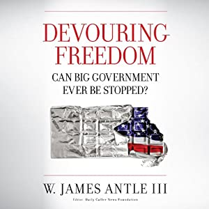 Devouring Freedom: Can Big Government Ever Be Stopped? | [W. Jim Antle III]