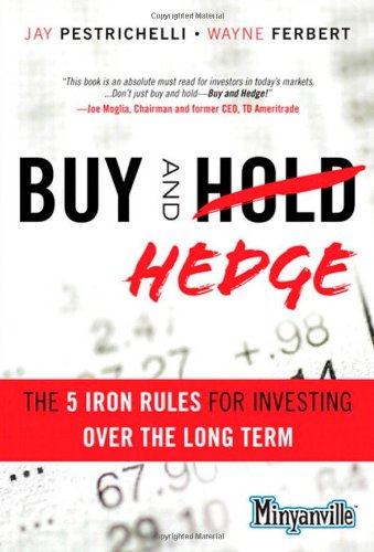 Buy and Hedge: The 5 Iron Rules for Investing Over the Long Term (Minyanville Media)