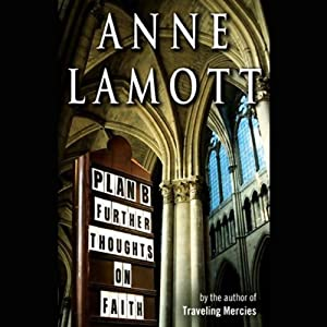 Plan B: Further Thoughts on Faith | [Anne Lamott]