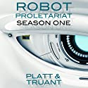 Robot Proletariat, Season One (       UNABRIDGED) by Sean Platt, Johnny B. Truant Narrated by Simon Whistler