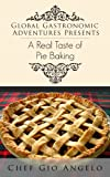 Pie Recipes & Pie Cookbook :Global Gastronomic Adventures Presents A  Real Taste of Pie Baking: Pie Recipes & Pie Cookbook