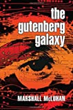 The Gutenberg Galaxy: The Making of Typographic Man (0802060412) by Marshall McLuhan