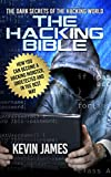 THE HACKING BIBLE: The Dark secrets of the hacking world: How you can become a Hacking Monster, Undetected and in the best...