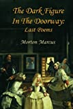 img - for The Dark Figure in the Doorway: Last Poems book / textbook / text book