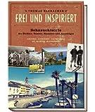 Frei und inspiriert - Sehnsuchtsorte der Dichter, Denker, Künstler und Aussteiger