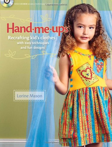 Hand Me-Ups: Recrafting Kid's Clothes with Easy Techniques and Fun Designs