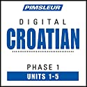 Croatian Phase 1, Unit 01-05: Learn to Speak and Understand Croatian with Pimsleur Language Programs Hörbuch von  Pimsleur Gesprochen von:  Pimsleur