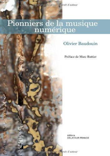 Pionniers de la musique numérique, by BAUDOUIN Olivier, BATTIER Marc