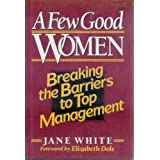 A Few Good Women: Breaking The Barriers To Top Management
