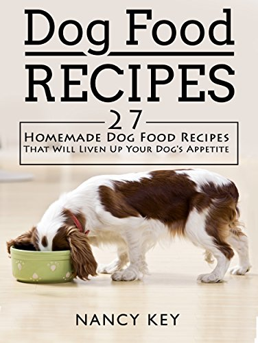 Dog Food Recipes: Dog Food Recipes: 27 Homemade Dog Food Recipes That Will Liven Up Your Dog's Appetite (Recipes For Dog Food compare prices)