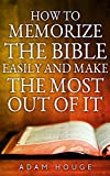 How To Memorize The Bible Easily And Make The Most Of It