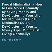 Frugal Minimalist: How to Live More Optimally by Saving Money and De-Cluttering Your Life for Beginners (       UNABRIDGED) by Sharlene Snow Narrated by Graham Taglang