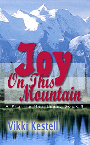 Vikki Kestell - Joy on This Mountain (A Prairie Heritage, Book 3)