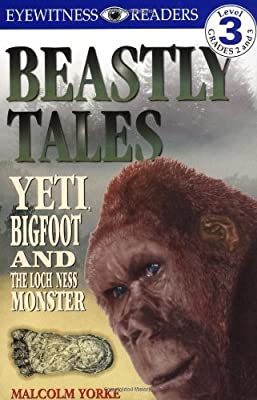Beastly Tales: Yeti, Bigfoot, and the Loch Ness Monster (DK Readers: Level 3 (Sagebrush))