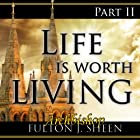 Life Is Worth Living, Part 2 Hörbuch von Fulton J Sheen Gesprochen von: Archbishop Fulton J. Sheen
