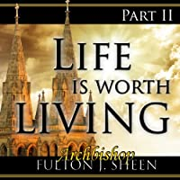 Life Is Worth Living, Part 2 (       ABRIDGED) by Fulton J Sheen Narrated by Archbishop Fulton J. Sheen