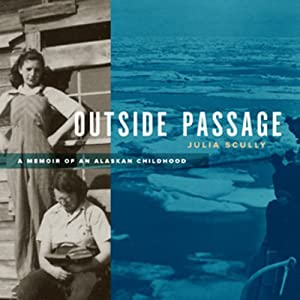 Outside Passage: A Memoir of an Alaskan Childhood | [Julia Scully]