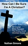 How Can I Be Sure Im A Christian? 101 Crucial Bible Passages That Every Good Christian Knows