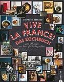 Vive la France! Das Kochbuch: 299 Rezepte aus dem Schlemmerparadies - Stéphane Reynaud
