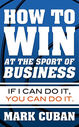 How to Win at the Sport of Business: If I Can Do It, You Can Do It by Mark Cuban (17-Jun-2013) Paperback (If I Can Do It You Can Do It compare prices)