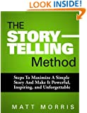 The Storytelling Method: Steps To Maximize a Simple Story and Make It Powerful, Inspiring, and Unforgettable (Storytelling, Storytelling techniques, Strategic ... Storytelling business, Communicate Book 1)
