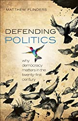 Defending Politics : Why Democracy Matters in the 21st Century