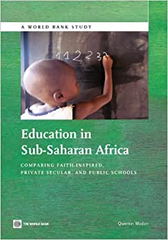 Download e-book Education in Sub-Saharan Africa: Comparing Faith-Inspired, Private Secular, and Public Schools (World Bank Studies)