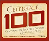 img - for Celebrate 100: Centenarian Secrets to Success in Business and Life book / textbook / text book
