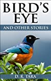 Childrens book: Birds Eye and Other Stories: Beautifully Illustrated Childrens Bedtime Story Book (Illustrated Moral Stories for Children Series (Volume 6))