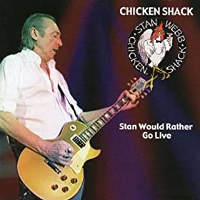 Stan Webb's Chicken Shack - Still Live After All These Years