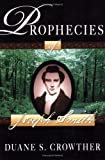 img - for Prophecies of Joseph Smith: Over 400 Prophecies By and About Joseph Smith, and Their Fulfillment book / textbook / text book