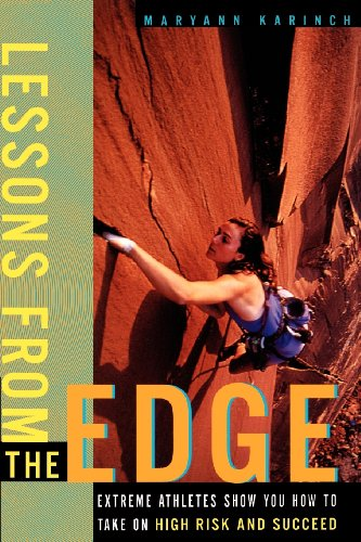 Lessons from the Edge: Extreme Athletes Show You How to Take on High Risk and Succeed