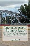 Trujillo Alto, Puerto Rico: The City In The Country/La Ciudad En El Campo