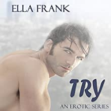 Try: Temptation Series, Book 1 Audiobook by Ella Frank Narrated by Shannon Gunn