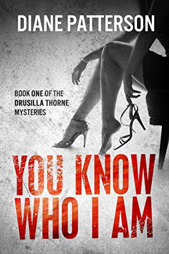 Book: You Know Who I Am (The Drusilla Thorne Mysteries Book 1) by Diane Patterson