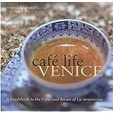 Café Life Venice: A Guidebook to the Cafés and Bacari of Le Serenissima
