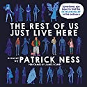 The Rest of Us Just Live Here Audiobook by Patrick Ness Narrated by James Fouhey