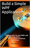 Build a Simple WPF Application: Coding with C# and XAML and Working with a SQL Server Database 2nd Edition