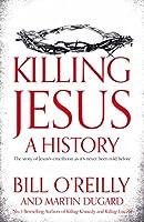 Killing Jesus: A History (English Edition)